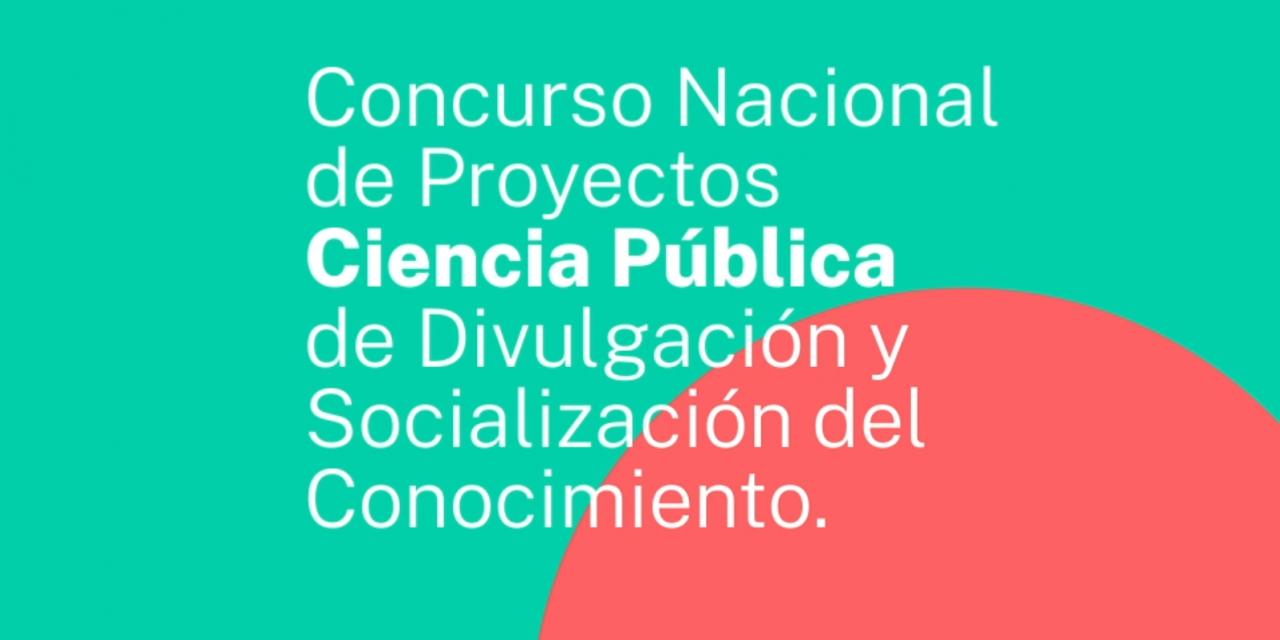 Concurso Nacional de Proyectos Ciencia Pública de Divulgación y Socialización del Conocimiento