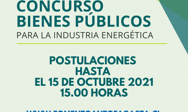 COMITÉ CORFO ANTOFAGASTA ABRE CONCURSO PARA MEJORAR LA COMPETITIVIDAD Y DESARROLLO SOSTENIBLE DE LA INDUSTRIA ENERGÉTICA
